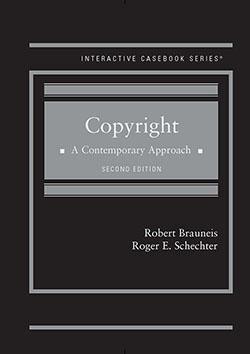 Brauneis and Schechter's Copyright:  A Contemporary Approach, 2d (Interactive Casebook Series)