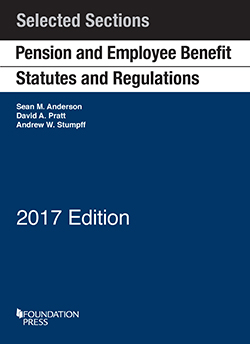 Anderson, Pratt, and Stumpff's Pension and Employee Benefit Statutes and Regulations, Selected Sections, 2017
