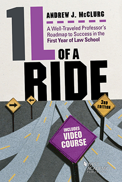 McClurg's 1L of a Ride: A Well-Traveled Professor's Roadmap to Success in the First Year of Law School, 3d, Includes Video Course