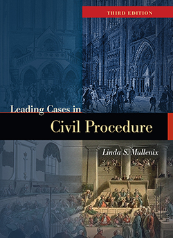 Mullenix's Leading Cases in Civil Procedure, 3d