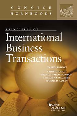 Folsom, Gordon, Van Alstine, and Ramsey's Principles of International Business Transactions, 4th (Concise Hornbook Series)