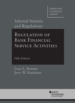 Broome and Markham's Regulation of Bank Financial Service Activities, 5th: Selected Statutes and Regulations