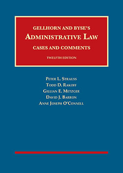 Gellhorn and Byse's Administrative Law, Cases and Comments, 12th by Strauss, Rakoff, Metzger, Barron, and O'Connell