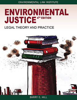 Hill's Environmental Justice:  Legal Theory and Practice, 4th