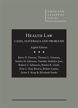 Furrow, Greaney, Johnson, Jost, Schwartz, Clark, Fuse Brown, Gatter, King, and Pendo's Health Law: Cases, Materials and Problems, 8th