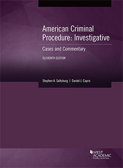 Saltzburg and Capra's American Criminal Procedure, Investigative: Cases and Commentary, 11th