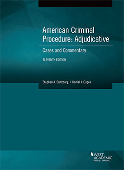 Saltzburg and Capra's American Criminal Procedure, Adjudicative: Cases and Commentary, 11th