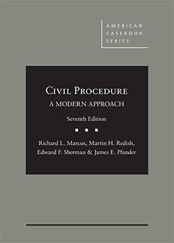 Marcus, Redish, Sherman, and Pfander's Civil Procedure, A Modern Approach, 7th