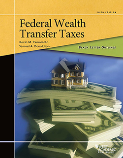 Yamamoto and Donaldson's Black Letter Outline on Federal Wealth Transfer Taxes, 5th