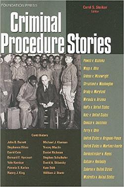 Steiker's Criminal Procedure Stories: An In-Depth Look at Leading Criminal Procedure Cases (Stories Series)