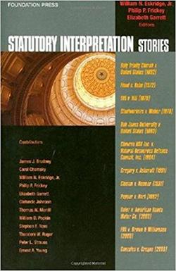 Eskridge, Frickey and Garrett's Statutory Interpretation Stories (Stories Series)