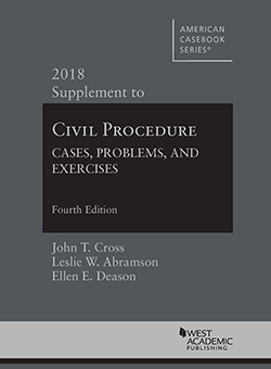 Cross, Abramson, and Deason's Civil Procedure: Cases, Problems and Exercises, 4th, 2018 Supplement