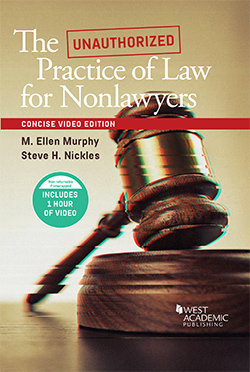 Murphy and Nickles's The Unauthorized Practice of Law for Nonlawyers, Concise Video Edition