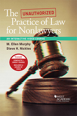 Murphy and Nickles's The Unauthorized Practice of Law for Nonlawyers, An Interactive Video Course