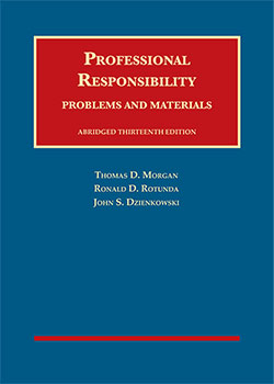 Morgan, Rotunda, and Dzienkowski's Professional Responsibility, Problems and Materials, Abridged, 13th