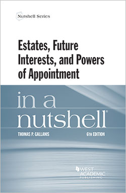 Gallanis's Estates, Future Interests, and Powers of Appointment in a Nutshell, 6th