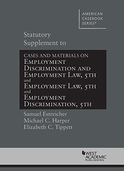 Estreicher, Harper, and Tippett's Statutory Supplement to Cases and Materials on Employment Discrimination and Cases and Materials on Employment Law, 5th