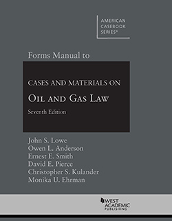 Lowe, Anderson, Smith, Pierce, Kulander, and Ehrman's Forms Manual to Cases and Materials on Oil and Gas Law, 7th