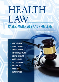 Furrow, Greaney, Johnson, Jost, Schwartz, Clark, Fuse Brown, Gatter, King, and Pendo's Health Law: Cases, Materials and Problems, Abridged, 8th