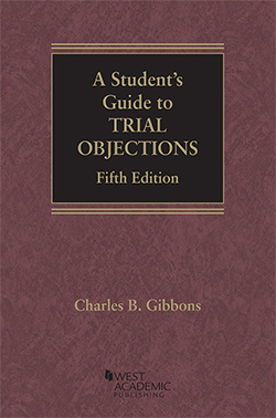 Gibbons's A Student's Guide to Trial Objections, 5th