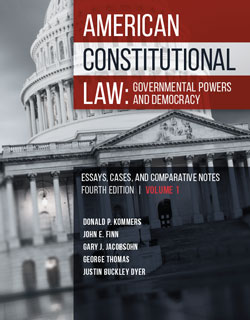Kommers, Finn, Jacobsohn, Thomas, and Dyer's American Constitutional Law: Governmental Powers and Democracy, Essays, Cases and Comparative Notes, 4th, Volume 1