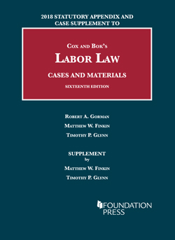Cox and Bok's Labor Law, Cases and Materials, 16th, 2018 Statutory Appendix and Case Supplement