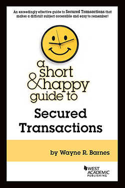Barnes's A Short & Happy Guide to Secured Transactions