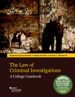 Mizrahi, Dressler, and Thomas's The Law of Criminal Investigations: A College Casebook