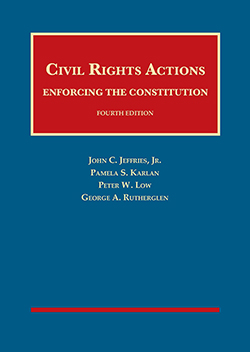 Jeffries, Karlan, Low, and Rutherglen's Civil Rights Actions: Enforcing the Constitution, 4th