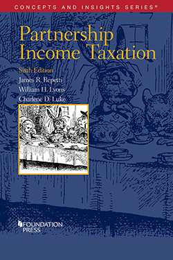 Repetti, Lyons, and Luke's Partnership Income Taxation, 6th (Concepts and Insights Series)