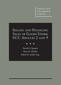 Epstein, Nickles, and Smith's Selling and Financing Sales of Goods Under UCC Articles 2 and 9