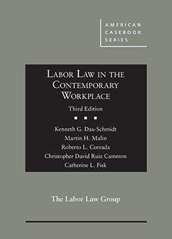Dau-Schmidt, Malin, Corrada, Cameron, and Fisk's Labor Law in the Contemporary Workplace, 3d