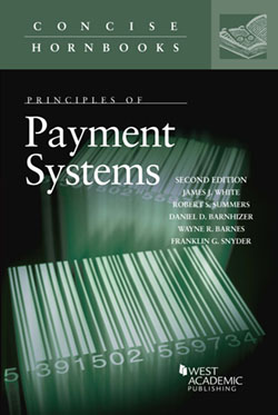White, Summers, Barnhizer, Barnes, and Snyder's Principles of Payment Systems, 2d (Concise Hornbook Series)