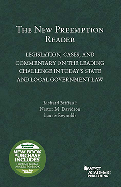 Briffault, Davidson, and Reynolds's The New Preemption Reader: Legislation, Cases, and Commentary on the Leading Challenge in Today's State and Local Government Law