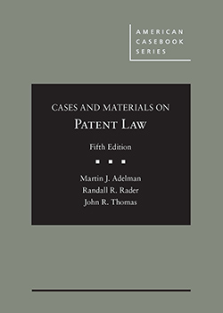 Adelman, Rader, and Thomas's Cases and Materials on Patent Law, 5th