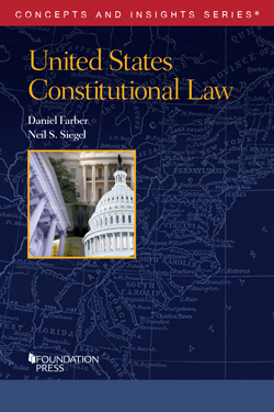 Farber and Siegel's United States Constitutional Law (Concepts and Insights Series)