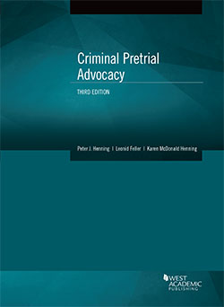Henning, Feller, and Henning's Criminal Pretrial Advocacy, 3d