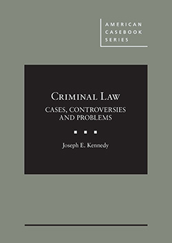 Kennedy's Criminal Law: Cases, Controversies and Problems