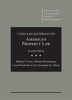Kurtz, Hovenkamp, Brown, and Odinet's Cases and Materials on American Property Law, 7th