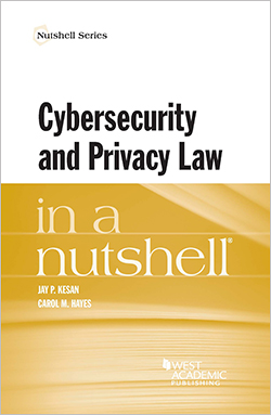 Kesan and Hayes's Cybersecurity and Privacy Law in a Nutshell