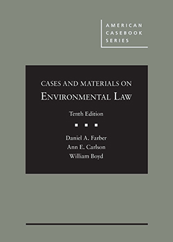 Farber, Carlson, and Boyd's Cases and Materials on Environmental Law, 10th