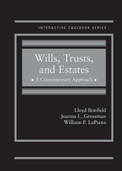 Bonfield, Grossman, and LaPiana's Wills, Trusts, and Estates, A Contemporary Approach (Interactive Casebook Series)