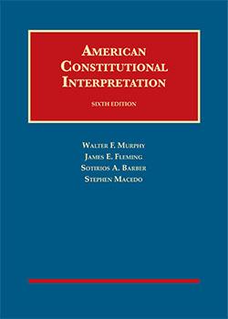 Murphy, Fleming, Barber, and Macedo's American Constitutional Interpretation, 6th