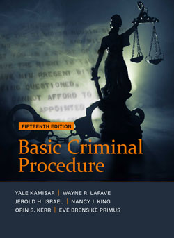Kamisar, LaFave, Israel, King, Kerr, and Primus's Basic Criminal Procedure: Cases, Comments and Questions, 15th