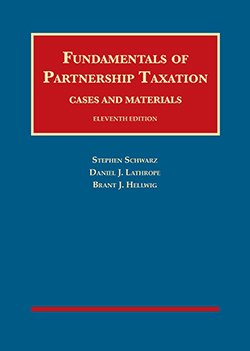 Schwarz, Lathrope, and Hellwig's Fundamentals of Partnership Taxation, Cases and Materials, 11th