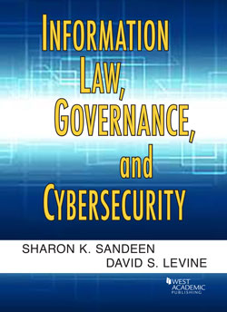 Sandeen and Levine's Information Law, Governance, and Cybersecurity