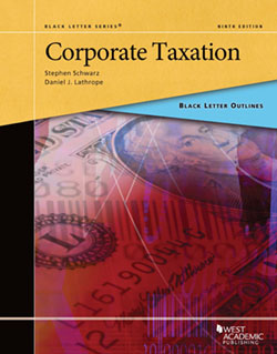 Schwarz and Lathrope's Black Letter Outline on Corporate Taxation, 9th