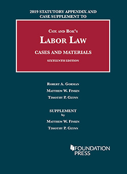 Cox and Bok's Labor Law, Cases and Materials, 16th, 2019 Statutory Appendix and Case Supplement