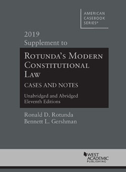 Rotunda's Modern Constitutional Law Cases and Notes, 11th, Unabridged and Abridged Editions, 2019 Supplement, by Bennett L. Gershman