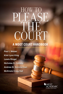 Weizer, King, Ringel, Conway, Sommerman, and Craig Hall's How to Please the Court: A Moot Court Handbook